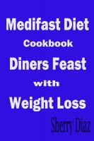 Cover for 'Medifast Diet Cookbook : Diners Feast With Weight Loss'