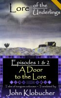 Cover for 'Lore of the Underlings: Episodes 1 & 2 ~ A Door to the Lore'