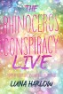 The Rhinoceros Conspiracy Live by Luna Harlow