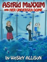 Cover for 'Astrid Maxxim and her Undersea Dome'