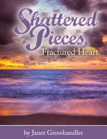 Cover for 'Shattered Pieces, Fractured Heart'