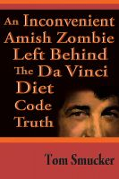 Cover for 'An Inconvenient Amish Zombie Left Behind The Da Vinci Diet Code Truth'