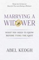 Cover for 'Marrying a Widower: What You Need to Know Before Tying the Knot'