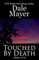 Dale Mayer - Touched by Death - Part 1 of 2
