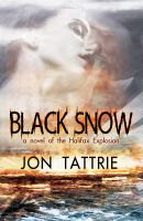 Cover for 'Black Snow: A Novel Of The Halifax Explosion'