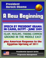 Cover for 'A New Beginning: Speech by President Barack Obama in Cairo, Egypt, June 2009 - Islam, Muslims, Finding Common Ground in the Middle East - plus American Response to Egyptian Uprising'