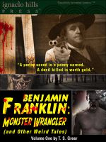 Cover for 'Benjamin Franklin, Monster Wrangler (and Other Weird Tales): Volume One'