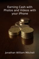 Cover for 'Earning Cash with Photos and Videos with your iPhone'