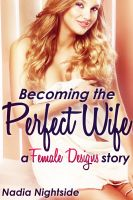 Cover for 'Becoming the Perfect Wife: A Female Designs Story (Bimbo Transformation Mind Control)'