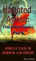 Cover for 'Haunted Africa: True Ghost Stories Part I'
