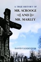 Cover for 'A True History of Mr. Scrooge and Mr. Marley'
