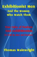 Cover for 'Exhibitionist Men and the Women Who Watch Them'