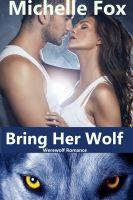 Michelle Fox - Shapeshifter Werewolf Romance: Bring Her Wolf (Free, Freebie, Erotica, Consensual Rough Sex)