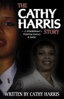 Cover for 'The Cathy Harris Story: A Whistleblower's Victorious Journey to Justice'