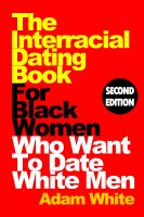 Cover for 'The Interracial Dating Book For Black Women Who Want To Date White Men'
