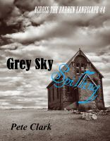 Cover for 'Grey Sky Spilling (Across the Barren Landscape,#4)'