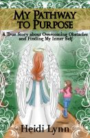 Cover for 'My Pathway to Purpose -- A True Story about Overcoming Obstacles and Finding My Inner Self'