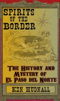 Cover for 'Spirits of the Border: The History and Mystery of El Paso Del Norte'