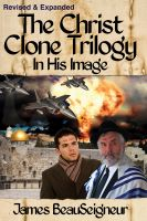 Cover for 'The Christ Clone Trilogy - Book One: In His Image (Revised & Expanded)'
