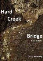 Cover for 'Hard Creek Bridge: a short story'