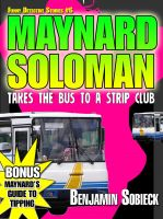 Cover for 'Maynard Soloman Takes the Bus to a Strip Club (Funny Detective Stories #6)'