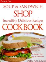 Cover for 'Soup & Sandwich Shop Incredible Delicious Recipes Cookbook'