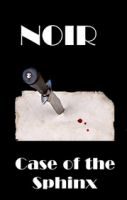 Cover for 'Noir - Case of the Sphinx'