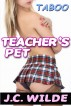 Teacher's Pet - Taboo Erotica Bundle by J.C. Wilde