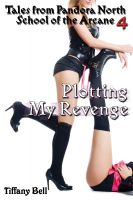 Cover for 'Plotting My Revenge (Modern Fantasy Erotica) (Pandora North: School of the Arcane 4)'
