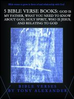 Cover for '5 Bible Verse Books: God Is My Father, What You Need To Know About God, Holy Spirit, Who Is Jesus, and Relating To God'