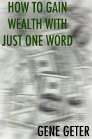 Cover for 'How To Gain Wealth With Just One Word'