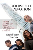 Cover for 'Undivided Devotion: Three Essays on Being a Christian Single'