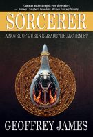 Cover for 'Sorcerer: A Novel of Queen Elizabeth's Alchemist'
