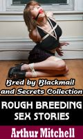 Cover for 'Rough Breeding Sex Stories: Bred by Blackmail and Secrets Collection (Impregnation Erotica)'