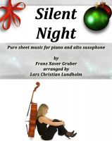 Cover for 'Silent Night Pure sheet music for piano and alto saxophone by Franz Xaver Gruber arranged by Lars Christian Lundholm'