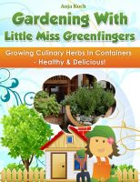 Cover for 'Growing Culinary Herbs In Containers - Healthy & Delicious!'