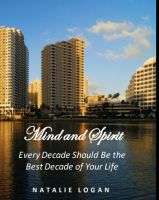 Cover for 'Mind and Spirit - Every Decade Should Be the Best Decade of Your Life'