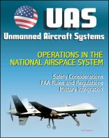 Cover for 'Unmanned Aircraft Systems (UAS) Operations in the National Airspace System: Safety Considerations, FAA Rules and Regulations, Plans for Expanded Use, Military Integration (UAVs, Drones, RPA)'