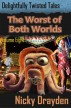 Delightfully Twisted Tales: The Worst of Both Worlds (Volume Eight) by Nicky Drayden
