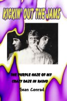 Cover for 'Kickin' Out the Jams ~ The Purple Haze of My Crazy Daze in Radio'
