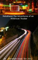 Cover for 'MetalHand:The Adventures of an American Trucker'