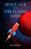 Cover for 'Space Ace and The Flying Shed'