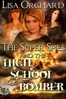 Cover for 'The Super Spies and the High School Bomber'