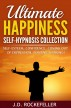 Ultimate Happiness Self-Hypnosis Collection: Self-Esteem, Confidence, Coming Out of Depression, Positive Thinking by J.D. Rockefeller