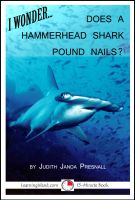 Cover for 'I Wonder...Does a Hammerhead Shark Pound Nails?'