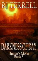 R. J. Terrell - Darkness Of Day (Hunter's Moon Series: Book 3)