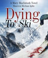 Cover for 'Dying to Ski, a Mary MacIntosh novel'
