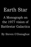 Cover for 'Earth Star: A Monograph on the 1977 Vision of Battlestar Galactica'