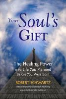 Cover for 'Your Soul's Gift: The Healing Power of the Life You Planned Before You Were Born'