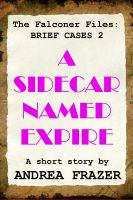 Cover for 'A Sidecar Named Expire (The Falconer Files - Brief Cases 2)'